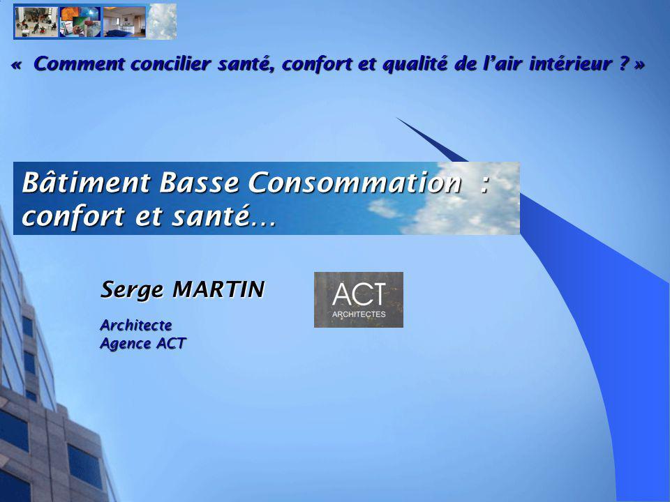 Bâtiment Basse Consommation : confort et santé… Serge MARTIN Architecte Agence ACT