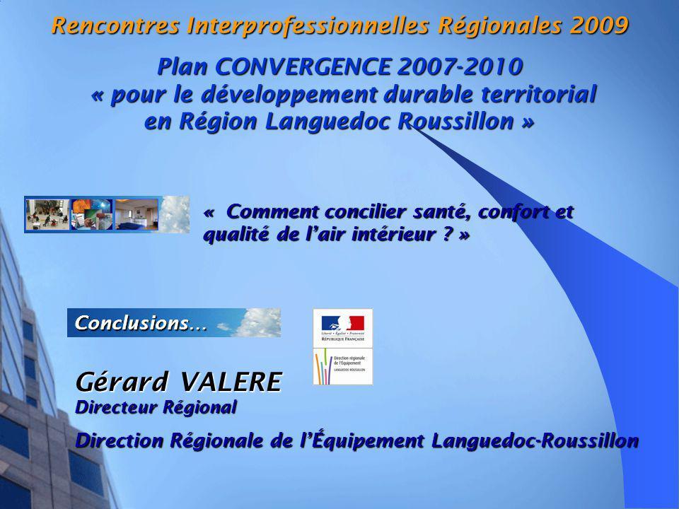 Rencontres Interprofessionnelles Régionales 2009 Plan CONVERGENCE 2007-2010 « pour le développement durable territorial en Région Languedoc Roussillon » « Comment concilier santé, confort et qualité de lair intérieur .