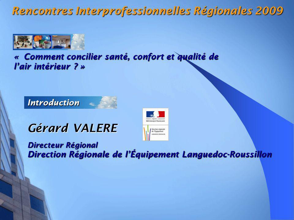 Gérard VALERE Directeur Régional Direction Régionale de lÉquipement Languedoc-Roussillon Introduction « Comment concilier santé, confort et qualité de lair intérieur .