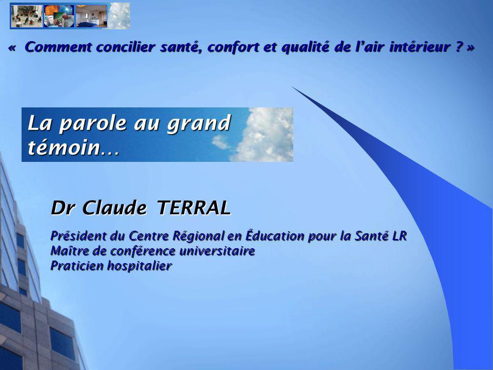 La parole au grand témoin… Dr Claude TERRAL Président du Centre Régional en Éducation pour la Santé LR Maître de conférence universitaire Praticien hospitalier