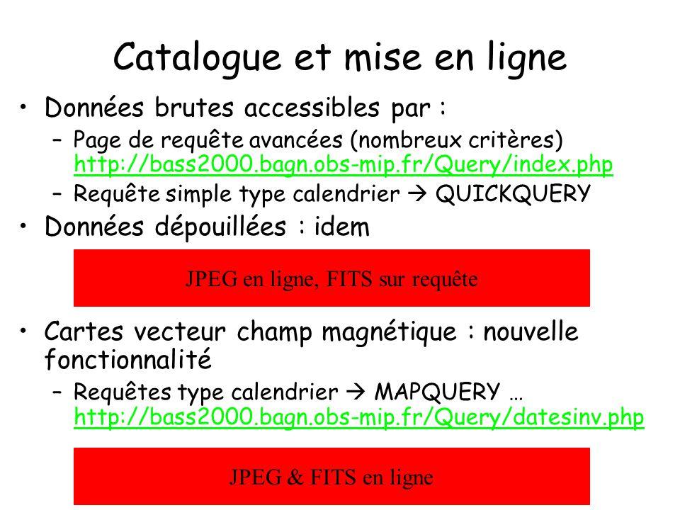Catalogue et mise en ligne Données brutes accessibles par : –Page de requête avancées (nombreux critères) http://bass2000.bagn.obs-mip.fr/Query/index.