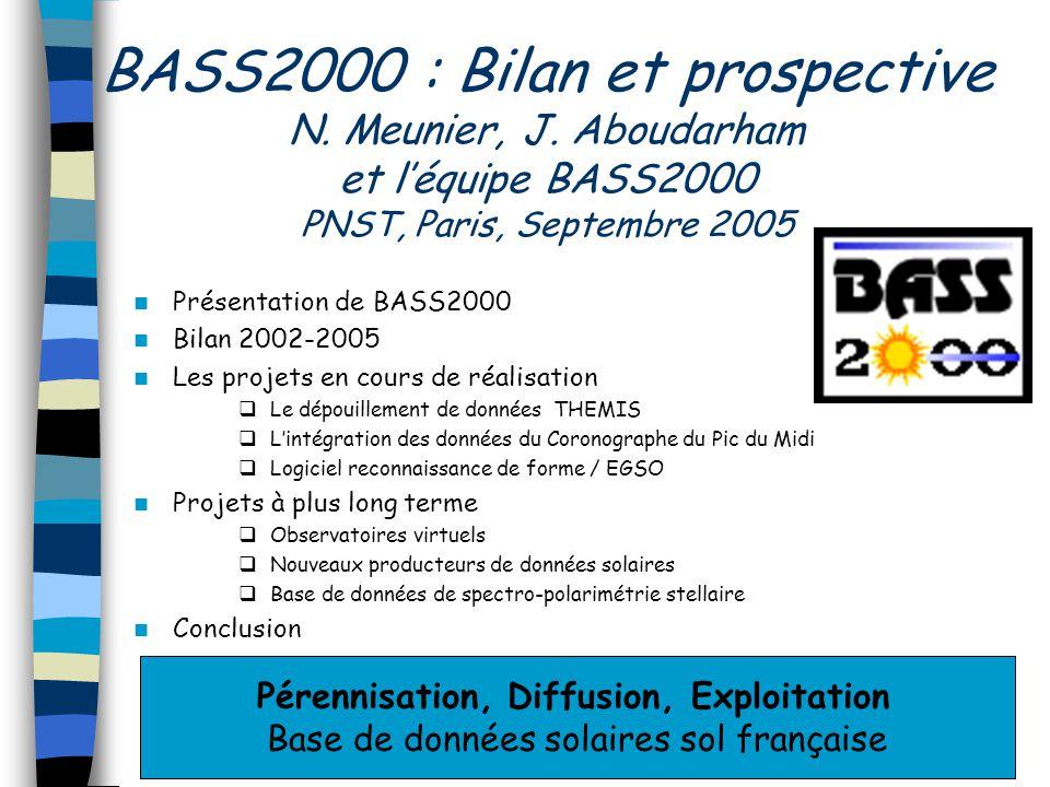 BASS2000 : Bilan et prospective N. Meunier, J. Aboudarham et léquipe BASS2000 PNST, Paris, Septembre 2005 Présentation de BASS2000 Bilan 2002-2005 Les