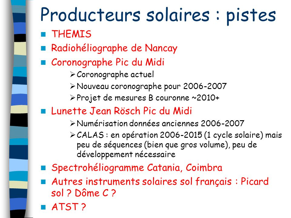 Producteurs solaires : pistes THEMIS Radiohéliographe de Nancay Coronographe Pic du Midi Coronographe actuel Nouveau coronographe pour 2006-2007 Proje