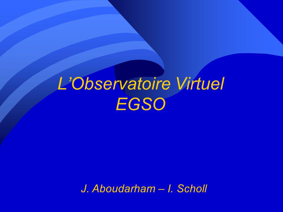 Les OV solaires n USA : –VSO (Virtual Solar Observatory) : NASA n Europe : –EGSO (European Grid of Solar Observations) –AstroGrid : UK