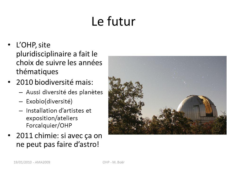 Le futur LOHP, site pluridisciplinaire a fait le choix de suivre les années thématiques 2010 biodiversité mais: – Aussi diversité des planètes – Exobio(diversité) – Installation dartistes et exposition/ateliers Forcalquier/OHP 2011 chimie: si avec ça on ne peut pas faire dastro.