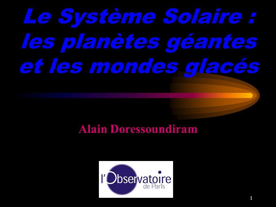 1 Le Système Solaire : les planètes géantes et les mondes glacés Alain Doressoundiram