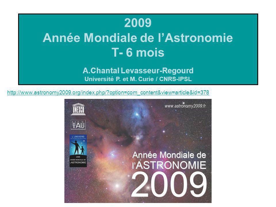 http://www.astronomy2009.org/index.php/?option=com_content&view=article&id=378 2009 Année Mondiale de lAstronomie T- 6 mois A.Chantal Levasseur-Regour