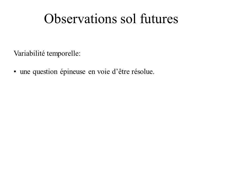Observations sol futures Variabilité temporelle: une question épineuse en voie dêtre résolue.