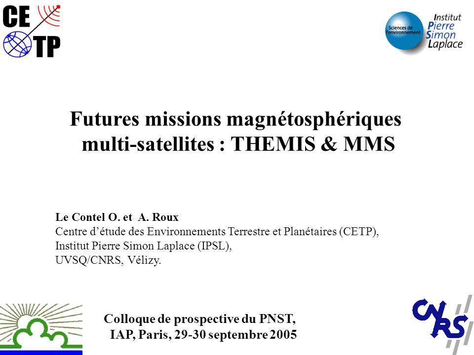 Futures missions magnétosphériques multi-satellites : THEMIS & MMS Le Contel O. et A. Roux Centre détude des Environnements Terrestre et Planétaires (