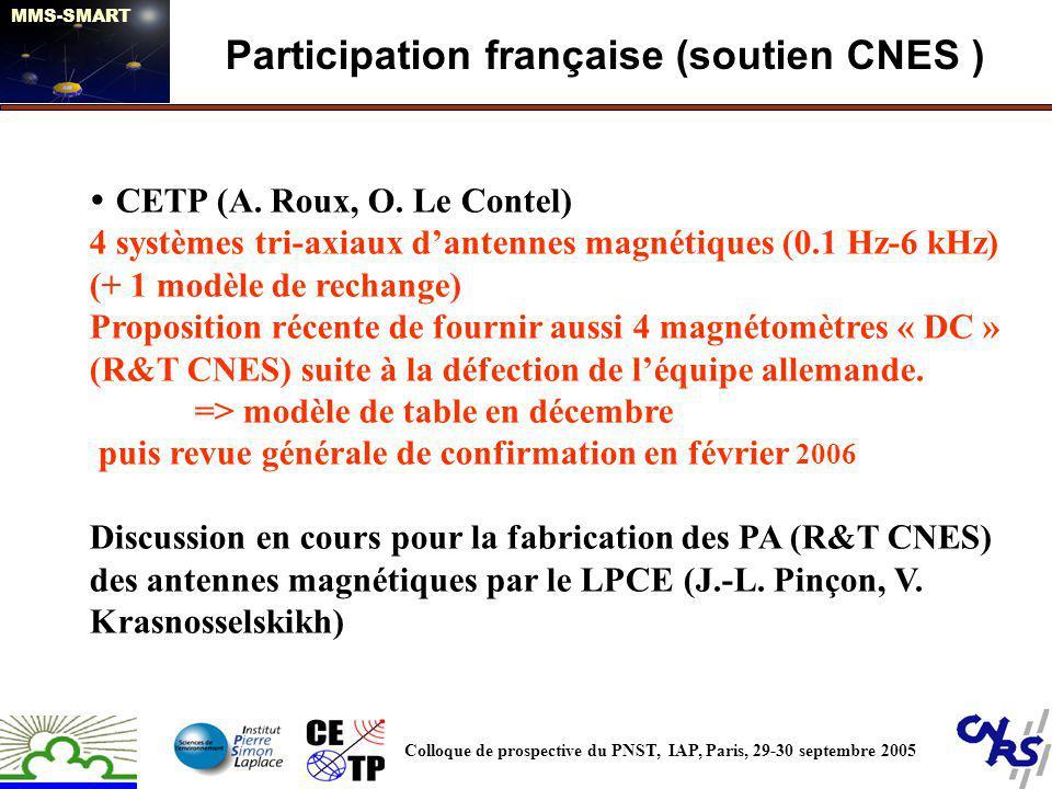 CETP (A. Roux, O. Le Contel) 4 systèmes tri-axiaux dantennes magnétiques (0.1 Hz-6 kHz) (+ 1 modèle de rechange) Proposition récente de fournir aussi