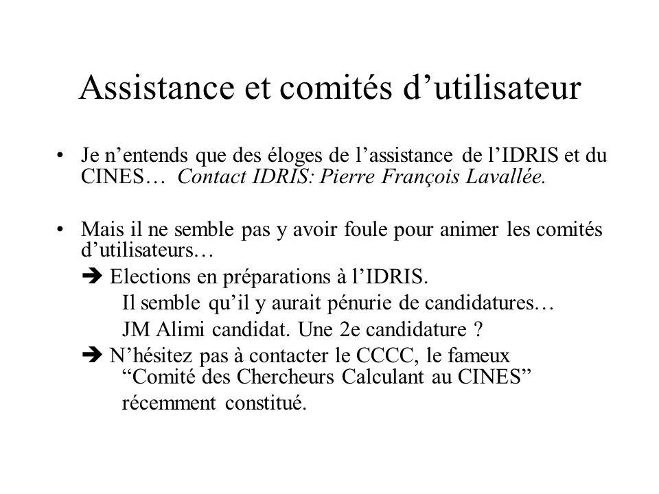 Assistance et comités dutilisateur Je nentends que des éloges de lassistance de lIDRIS et du CINES… Contact IDRIS: Pierre François Lavallée.