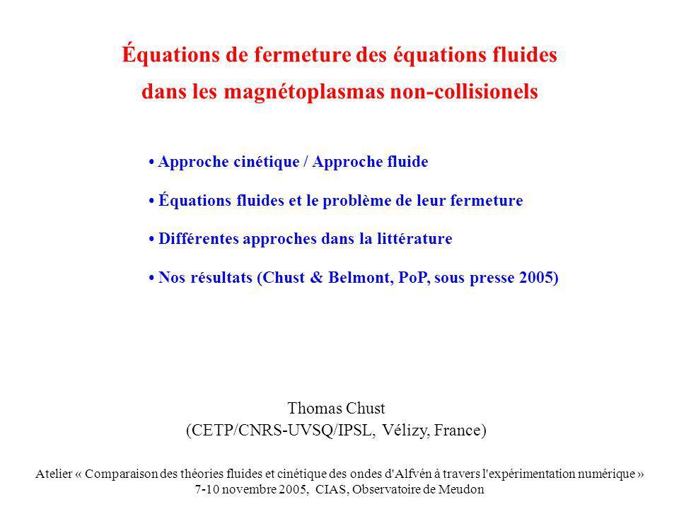 APPROCHE CINÉTIQUE / APPROCHE FLUIDE du système couplé Vlasov-Maxwell CINÉTIQUE Intégration/ w solution Équation de Vlasov Moments macroscopiques n[t, r, w] et v[t, r, w] Équations de Maxwell f[t, r, w] Système fluide Intégration/ w solution FLUIDE Deux approches différentes pour résoudre le même problème à partir de la même équation En principe équivalentes mais en pratique …