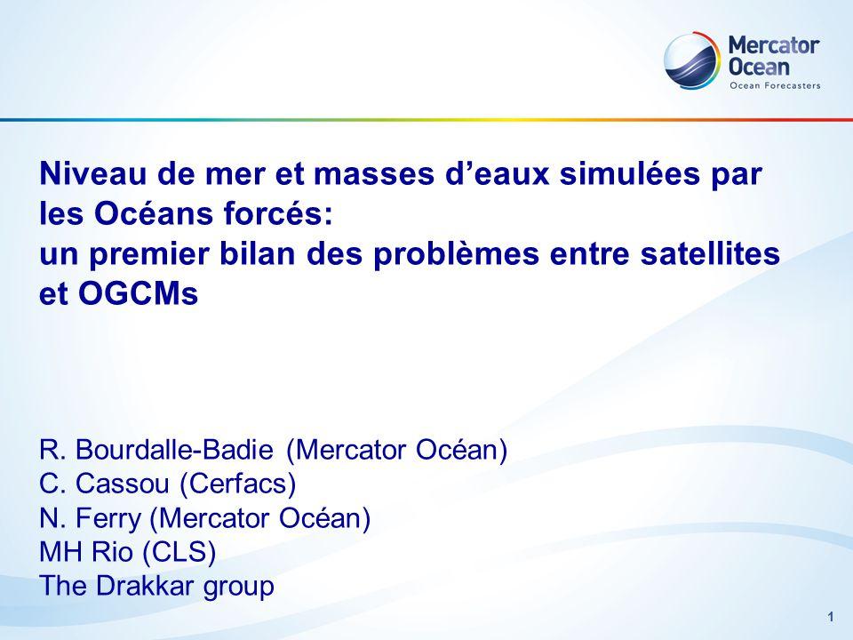 1 Niveau de mer et masses deaux simulées par les Océans forcés: un premier bilan des problèmes entre satellites et OGCMs R. Bourdalle-Badie (Mercator