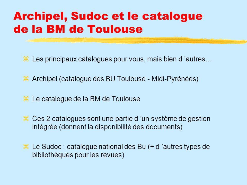 Archipel, Sudoc et le catalogue de la BM de Toulouse Les principaux catalogues pour vous, mais bien d autres… Archipel (catalogue des BU Toulouse - Mi
