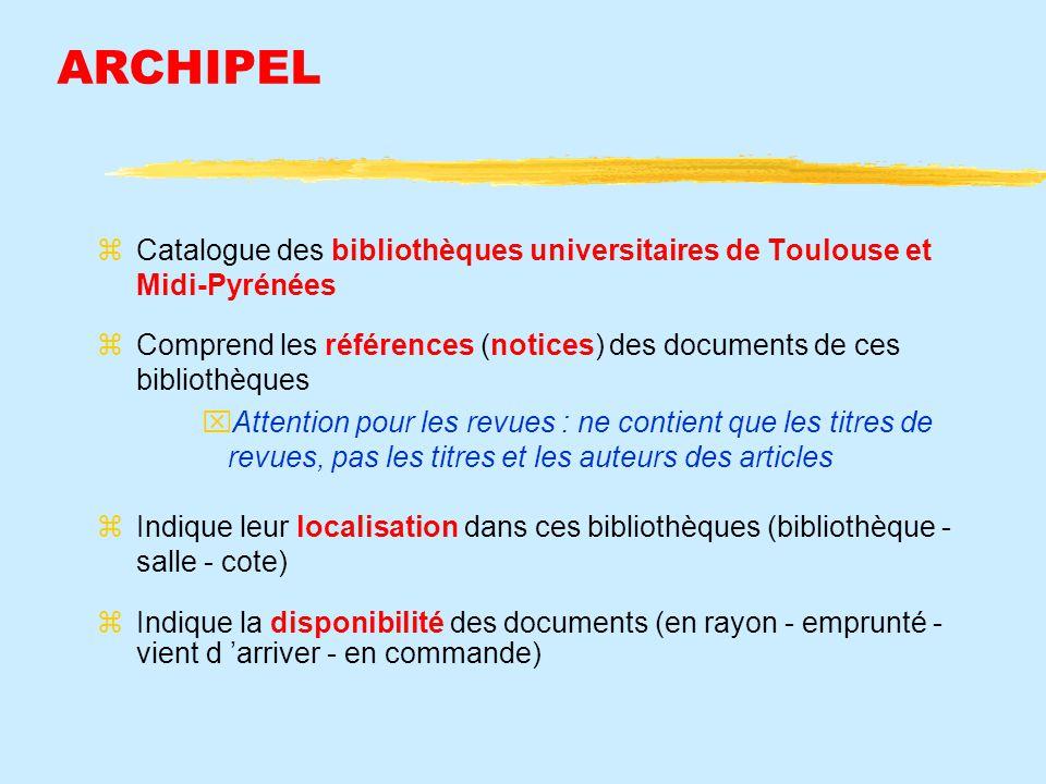 ARCHIPEL Catalogue des bibliothèques universitaires de Toulouse et Midi-Pyrénées Comprend les références (notices) des documents de ces bibliothèques