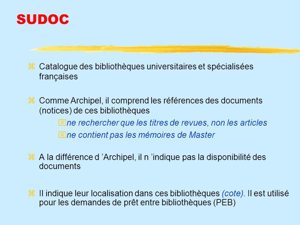 SUDOC Catalogue des bibliothèques universitaires et spécialisées françaises Comme Archipel, il comprend les références des documents (notices) de ces