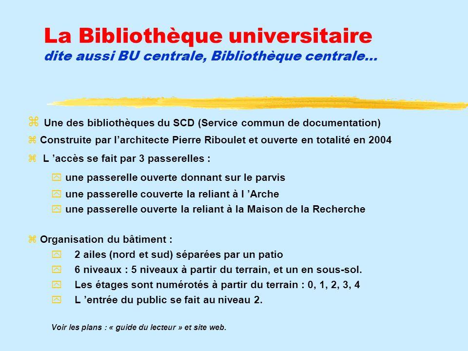 La Bibliothèque universitaire dite aussi BU centrale, Bibliothèque centrale… Une des bibliothèques du SCD (Service commun de documentation) Construite