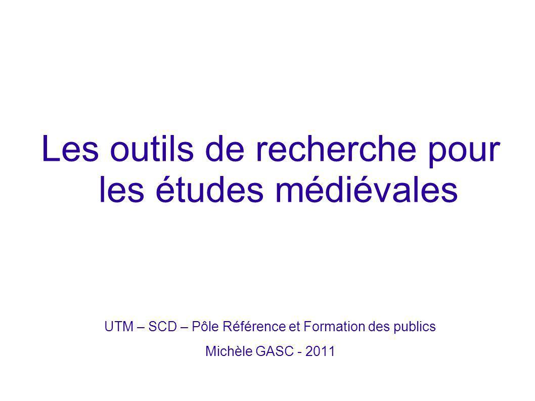Objectifs Connaître les outils de recherche généraux et spécialisés, imprimés et informatisés concernant les études médiévales Savoir les interroger utilement dans le cadre de ses travaux
