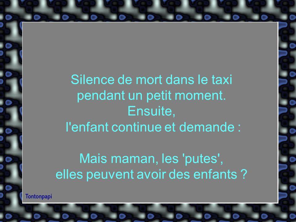 Silence de mort dans le taxi pendant un petit moment.