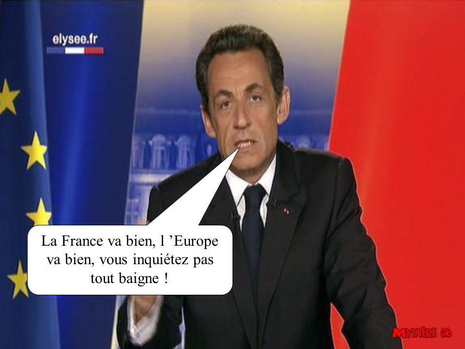 La France va bien, l Europe va bien, vous inquiétez pas tout baigne !