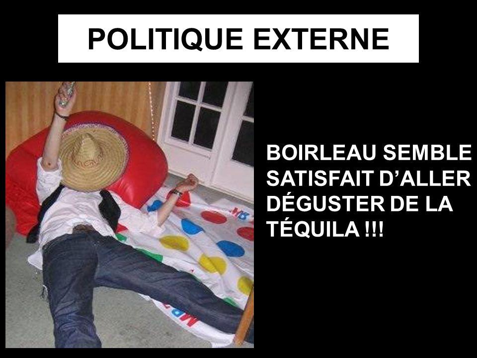 POLITIQUE EXTERNE BOIRLEAU SEMBLE SATISFAIT DALLER DÉGUSTER DE LA TÉQUILA !!!