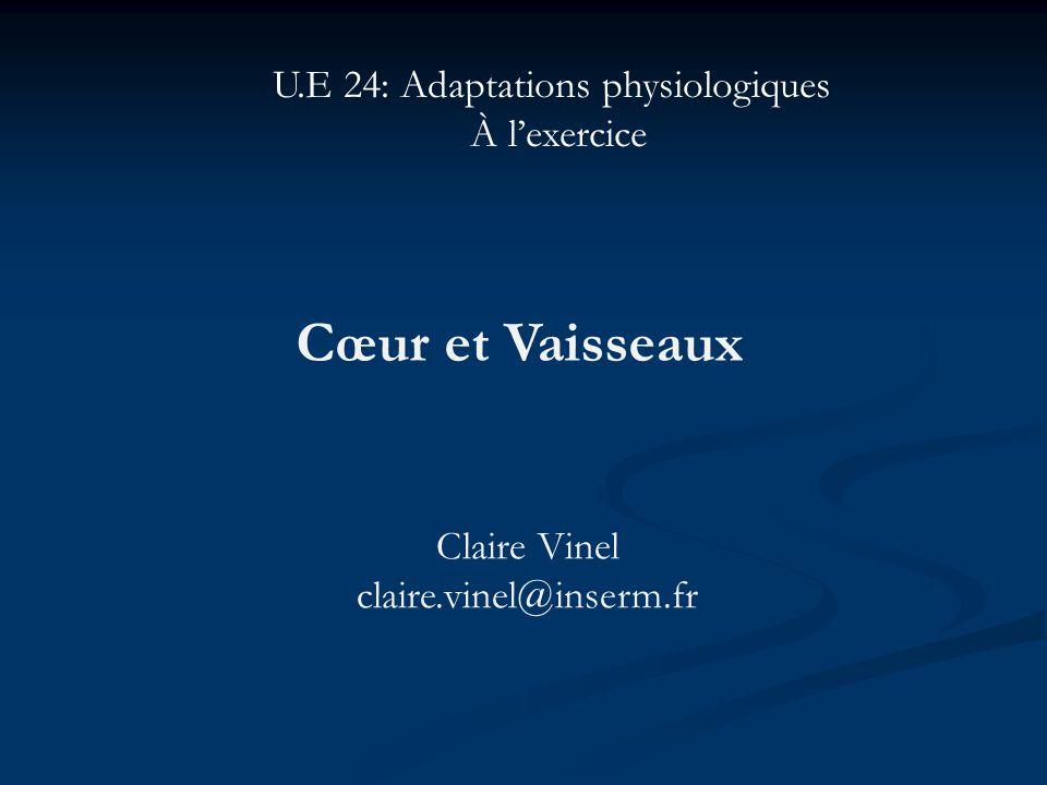 Cœur et Vaisseaux Claire Vinel claire.vinel@inserm.fr U.E 24: Adaptations physiologiques À lexercice
