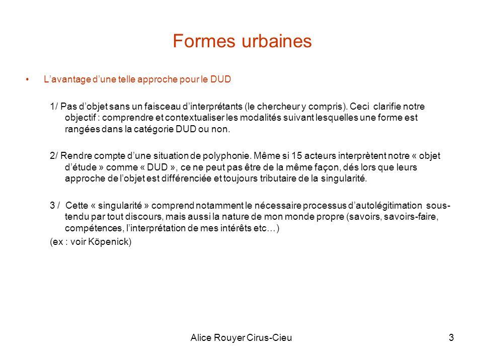 Alice Rouyer Cirus-Cieu3 Formes urbaines Lavantage dune telle approche pour le DUD 1/ Pas dobjet sans un faisceau dinterprétants (le chercheur y compris).