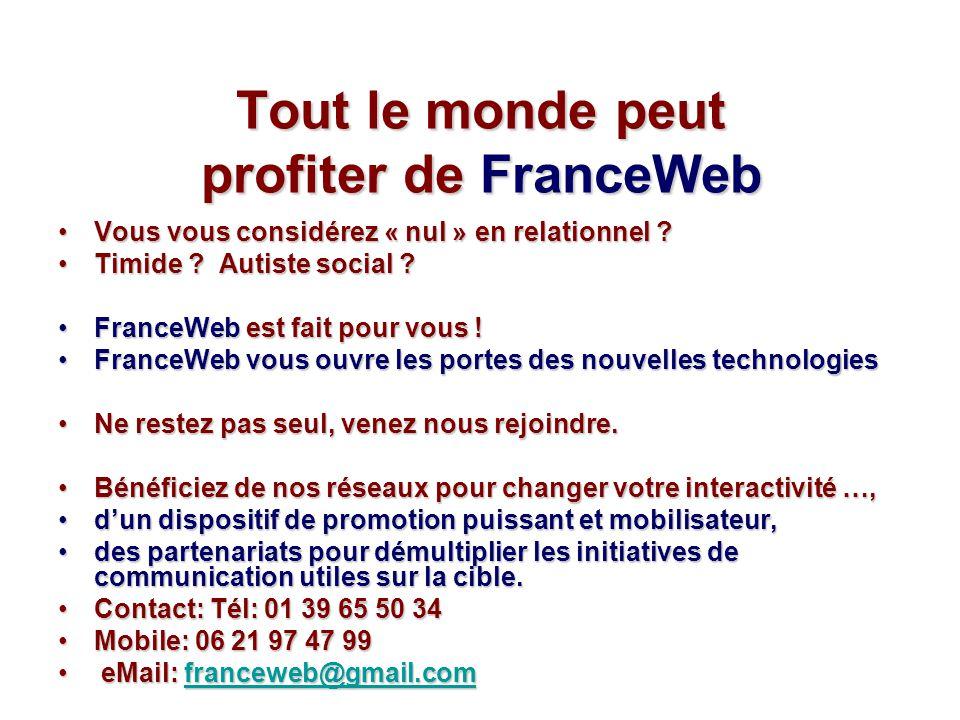 Tout le monde peut profiter deFranceWeb Tout le monde peut profiter de FranceWeb Vous vous considérez « nul » en relationnel ?Vous vous considérez « n