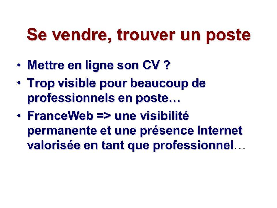 Se vendre, trouver un poste Mettre en ligne son CV ?Mettre en ligne son CV ? Trop visible pour beaucoup de professionnels en poste…Trop visible pour b