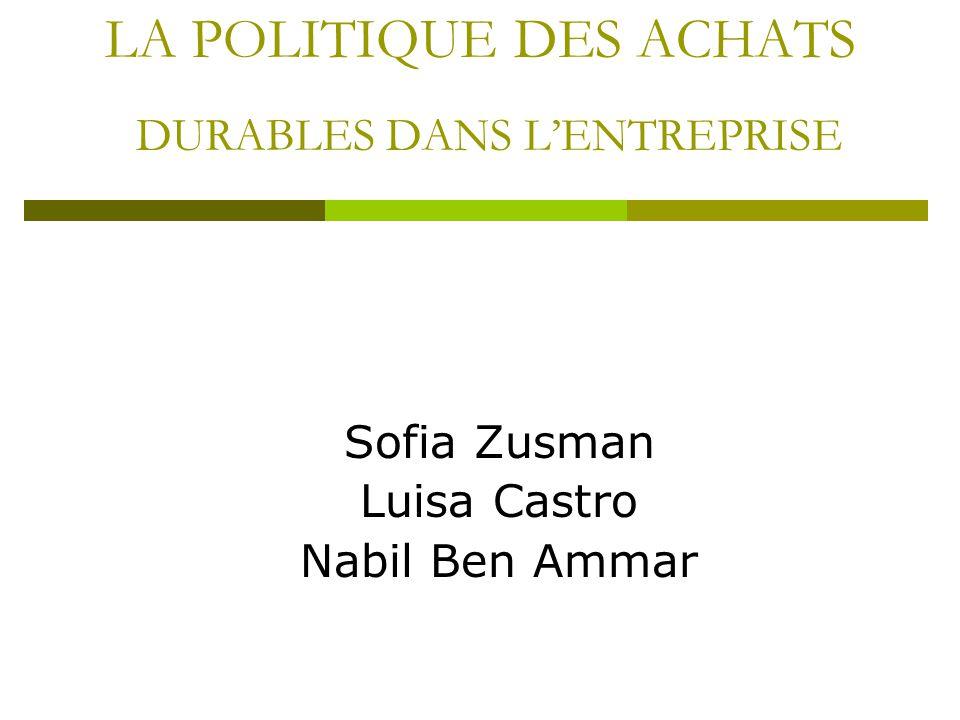 LA POLITIQUE DES ACHATS DURABLES DANS LENTREPRISE Sofia Zusman Luisa Castro Nabil Ben Ammar