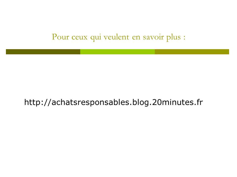 Pour ceux qui veulent en savoir plus : http://achatsresponsables.blog.20minutes.fr