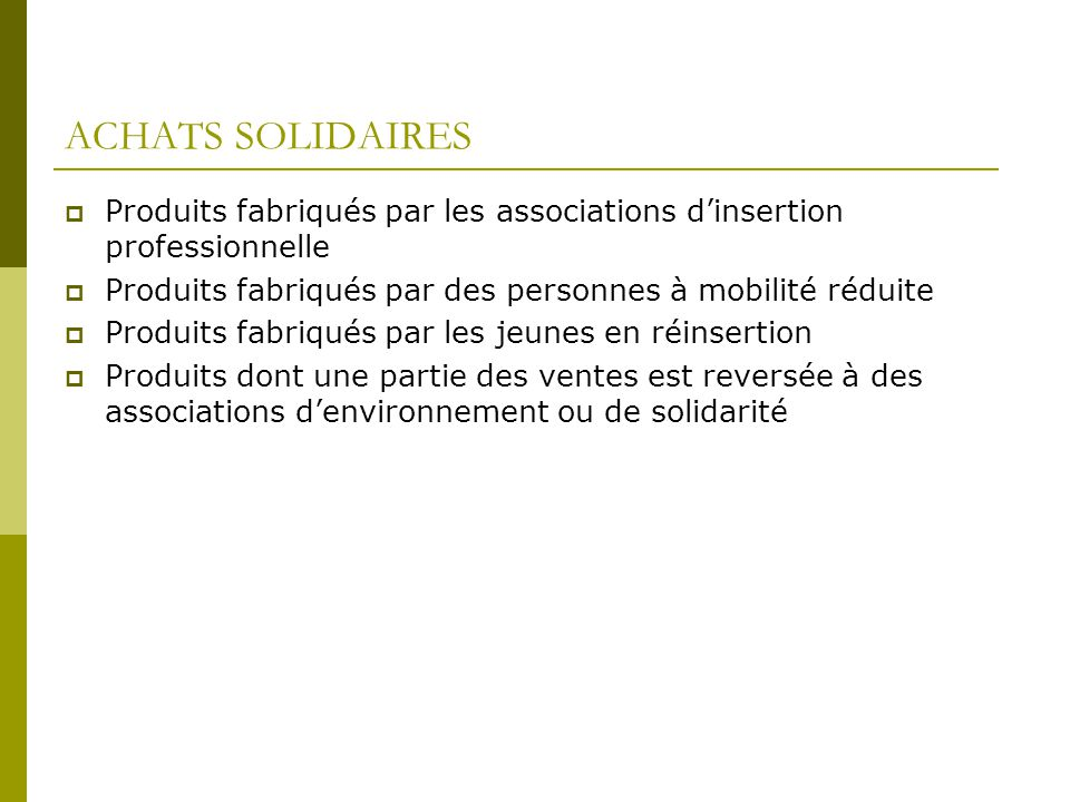 ACHATS SOLIDAIRES Produits fabriqués par les associations dinsertion professionnelle Produits fabriqués par des personnes à mobilité réduite Produits