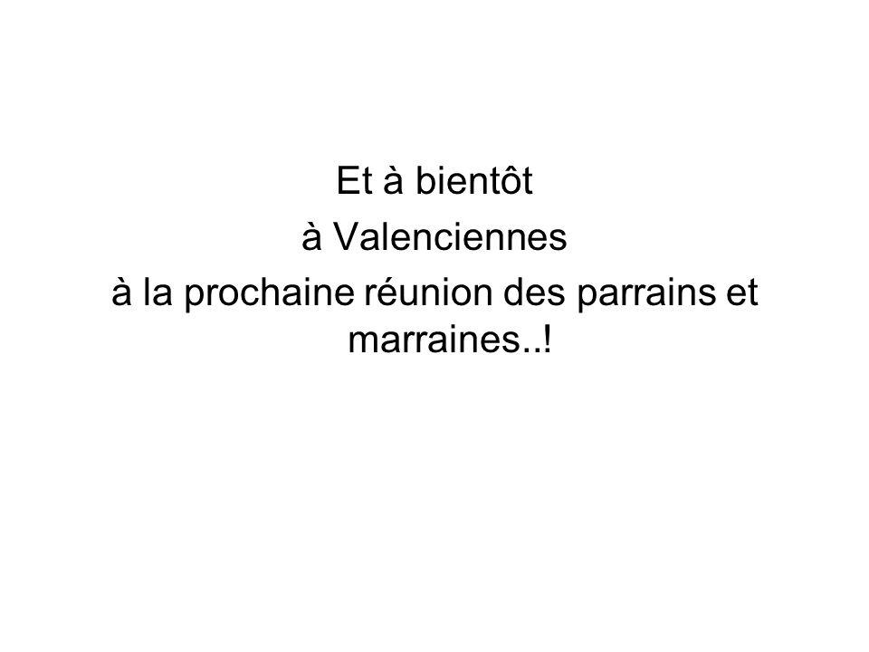 Et à bientôt à Valenciennes à la prochaine réunion des parrains et marraines..!