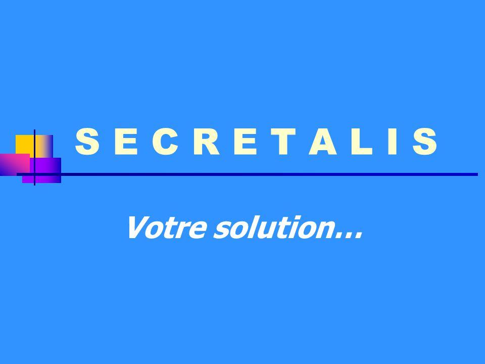 S E C R E T A L I S Votre solution…