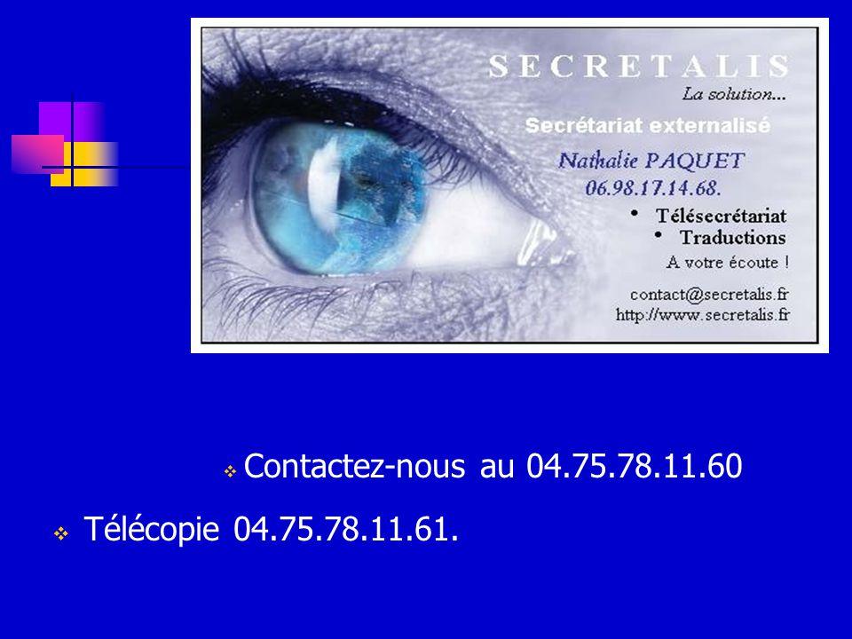 Contactez-nous au 04.75.78.11.60 Télécopie 04.75.78.11.61.