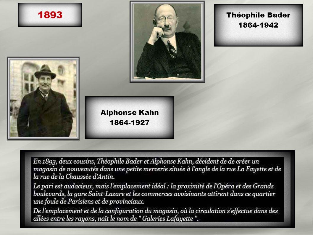 1893 Alphonse Kahn 1864-1927 Théophile Bader 1864-1942