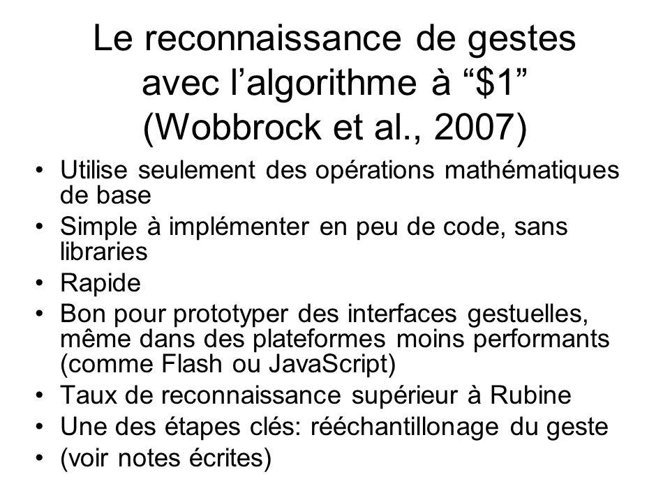 Le reconnaissance de gestes avec lalgorithme à $1 (Wobbrock et al., 2007) Utilise seulement des opérations mathématiques de base Simple à implémenter