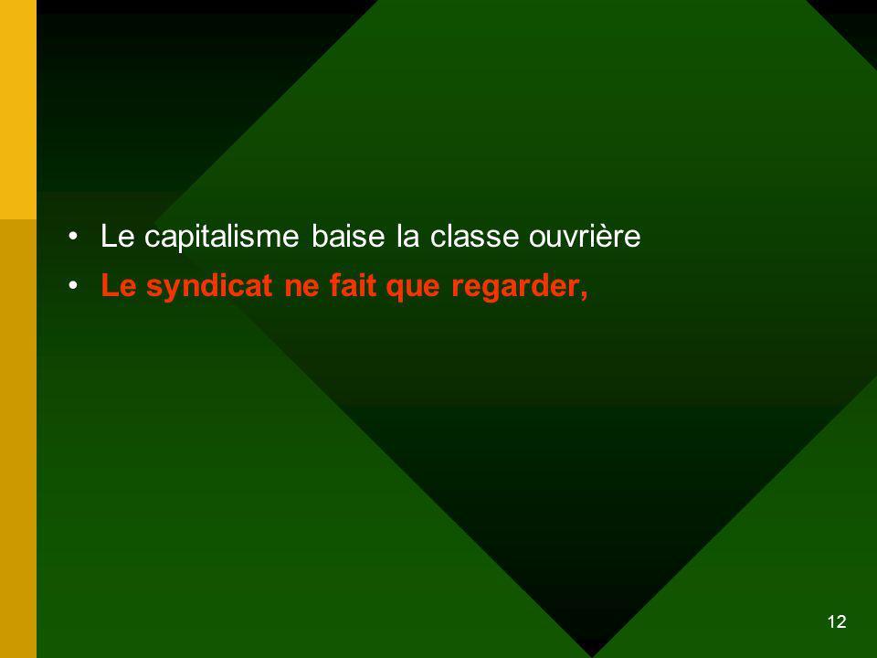 12 Le capitalisme baise la classe ouvrière Le syndicat ne fait que regarder,
