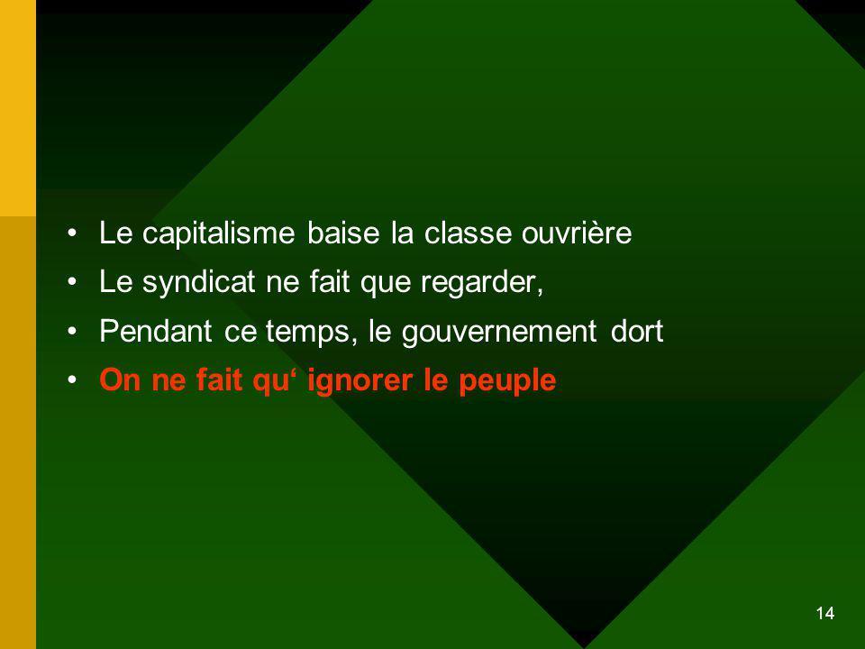 14 Le capitalisme baise la classe ouvrière Le syndicat ne fait que regarder, Pendant ce temps, le gouvernement dort On ne fait qu ignorer le peuple