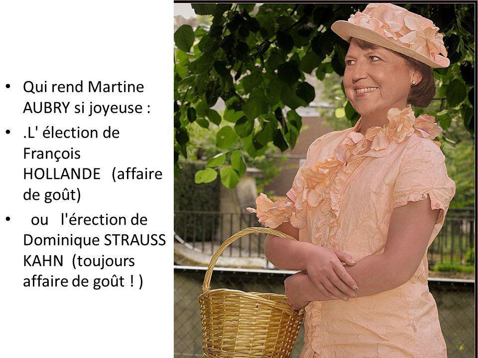 Qui rend Martine AUBRY si joyeuse :.L élection de François HOLLANDE (affaire de goût) ou l érection de Dominique STRAUSS KAHN (toujours affaire de goût .