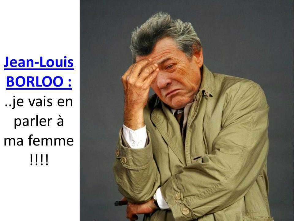 Jean-Louis BORLOO : Jean-Louis BORLOO :..je vais en parler à ma femme !!!!