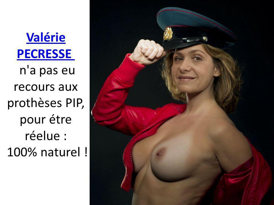 Valérie PECRESSE Valérie PECRESSE n a pas eu recours aux prothèses PIP, pour étre réelue : 100% naturel !
