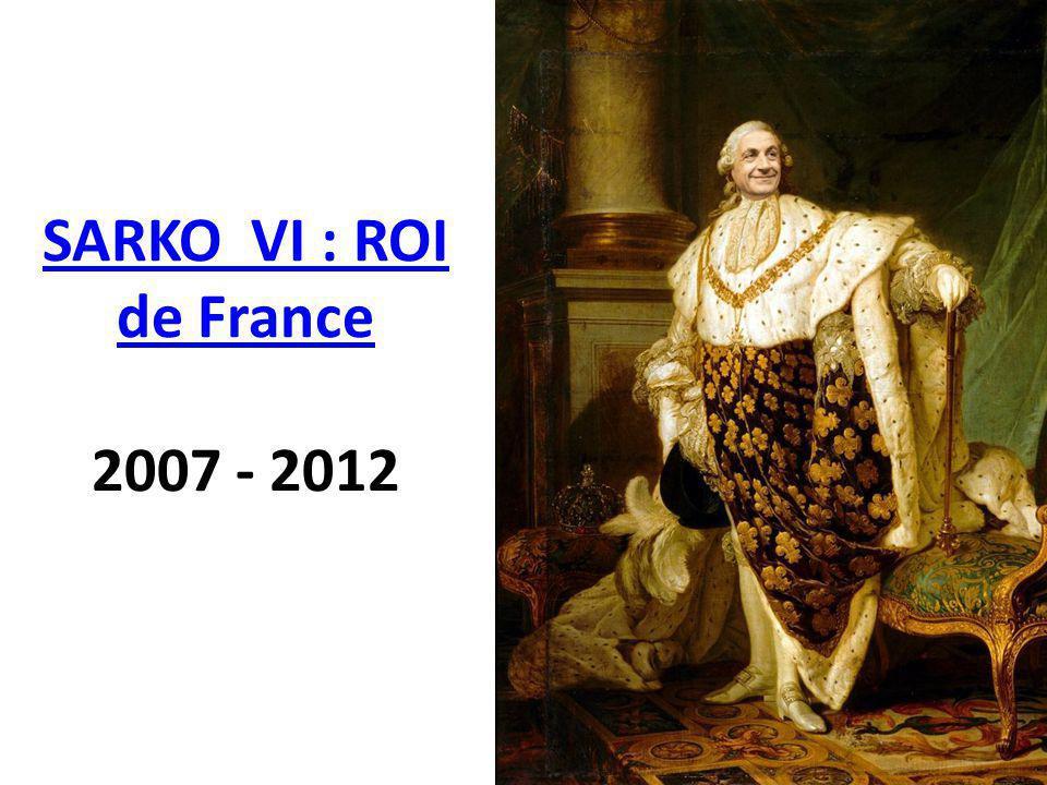 SARKO VI : ROI de France SARKO VI : ROI de France 2007 - 2012