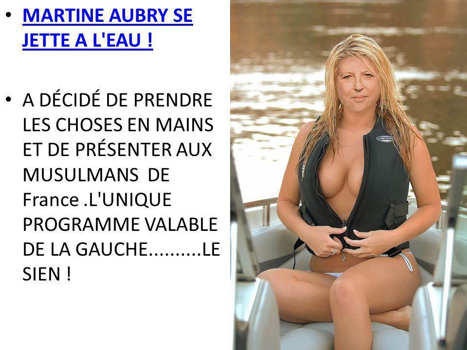 MARTINE AUBRY SE JETTE A L EAU .MARTINE AUBRY SE JETTE A L EAU .