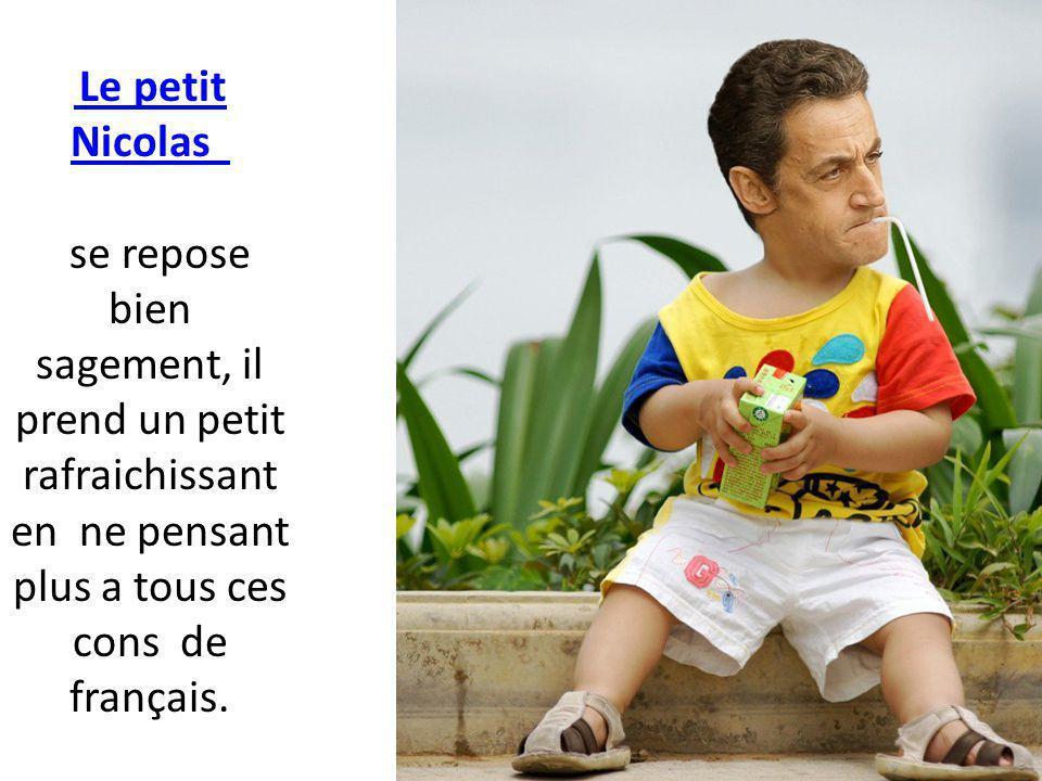 Le petit Nicolas Le petit Nicolas se repose bien sagement, il prend un petit rafraichissant en ne pensant plus a tous ces cons de français.