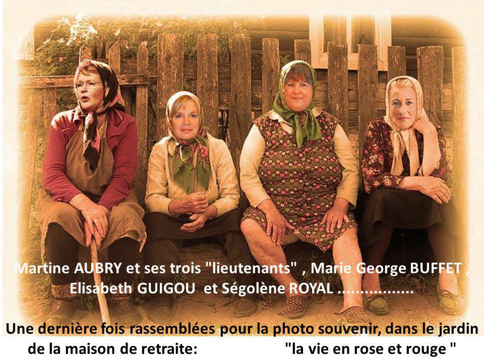Martine AUBRY et ses trois lieutenants , Marie George BUFFET, Elisabeth GUIGOU et Ségolène ROYAL.................