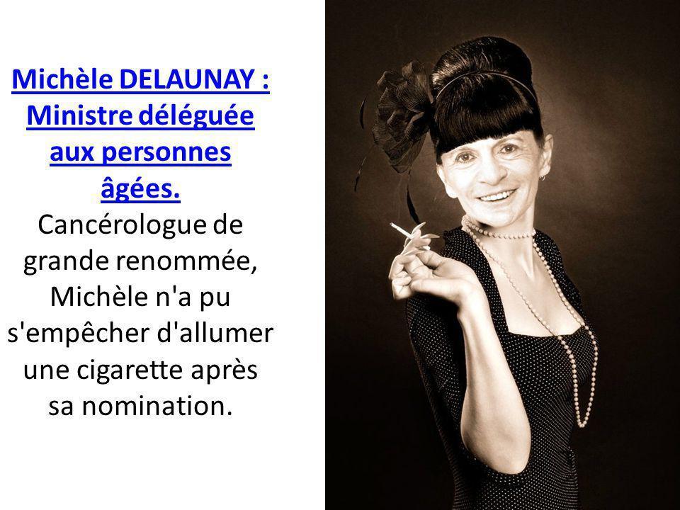 Michèle DELAUNAY : Ministre déléguée aux personnes âgées.