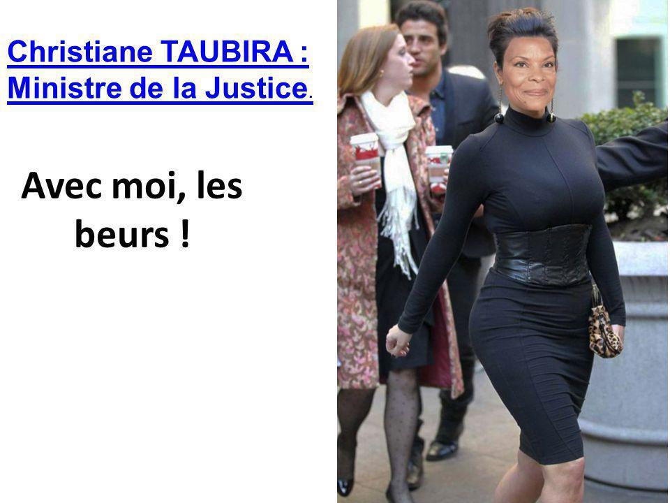 Avec moi, les beurs ! Christiane TAUBIRA : Ministre de la Justice.