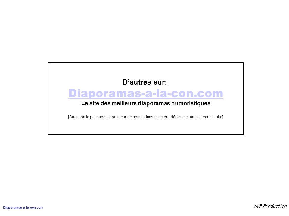 Diaporamas-a-la-con.com MG Production Dautres sur: Diaporamas-a-la-con.com Le site des meilleurs diaporamas humoristiques [Attention le passage du pointeur de souris dans ce cadre déclenche un lien vers le site]