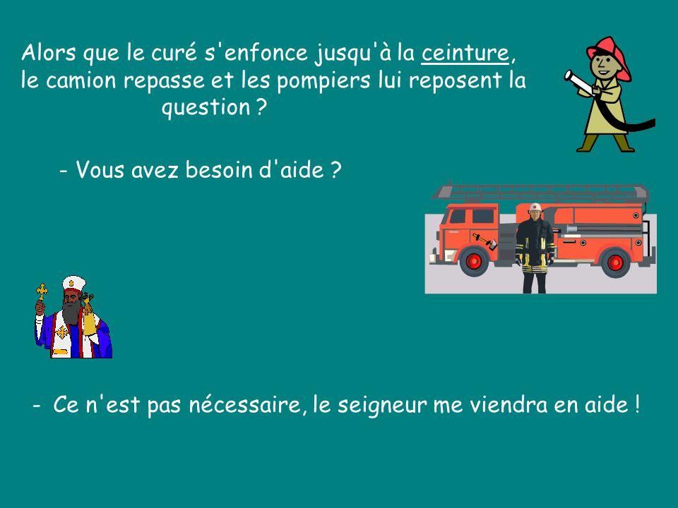 Alors qu'il s'enfonce jusqu'aux chevilles, un camion de pompiers passe par là. - Vous avez besoin d'aide ? - Ce n'est pas nécessaire, le seigneur me v